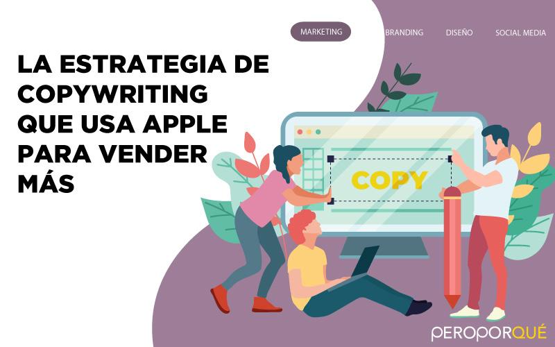 La estrategia de copywriting que utiliza Apple para vender más.